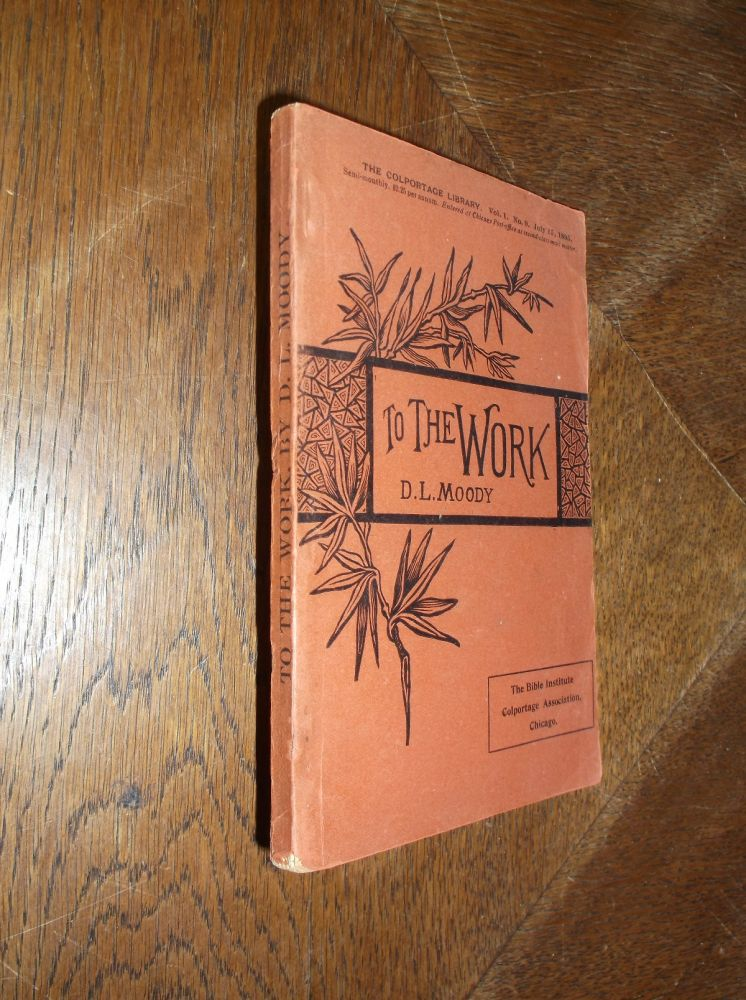 To The Work! To The Work!: Evhortations to Christians. D. L. Moody.