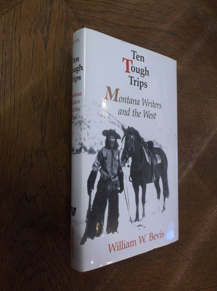 Ten Tough Trips: Montana Writers and the West. William W. Bevis.