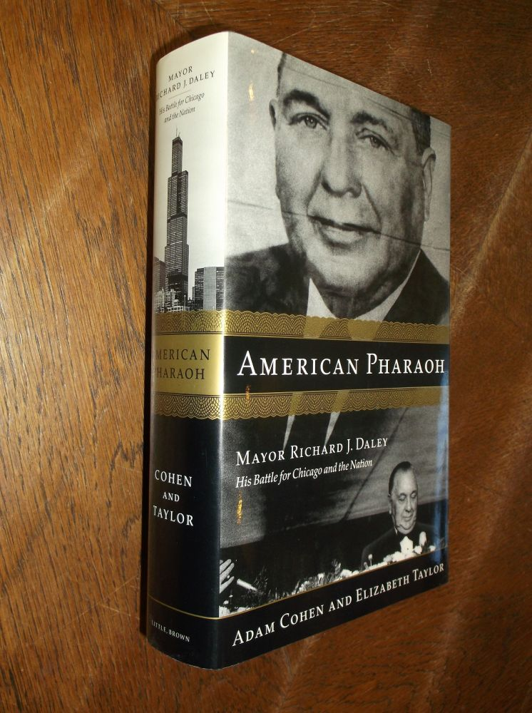 American Pharaoh: Mayor Richard J. Daley: His Battle for Chicago and the Nation. Adam Cohen, Elizabeth Taylor.