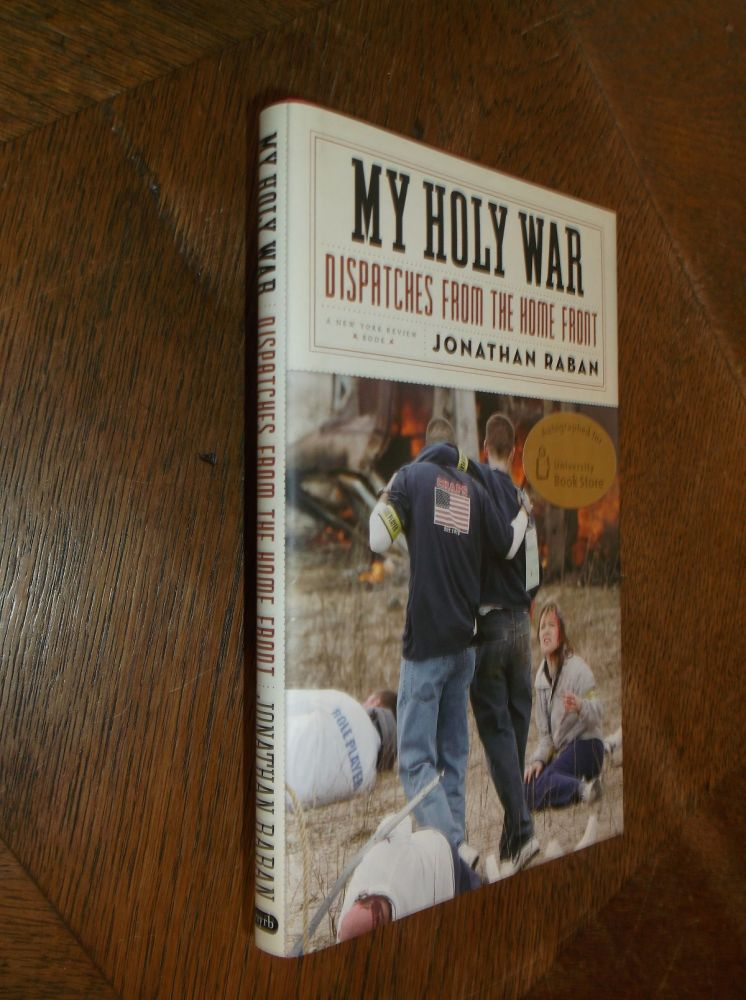 My Holy War: Dispatches from the Home Front. Jonathan Raban.