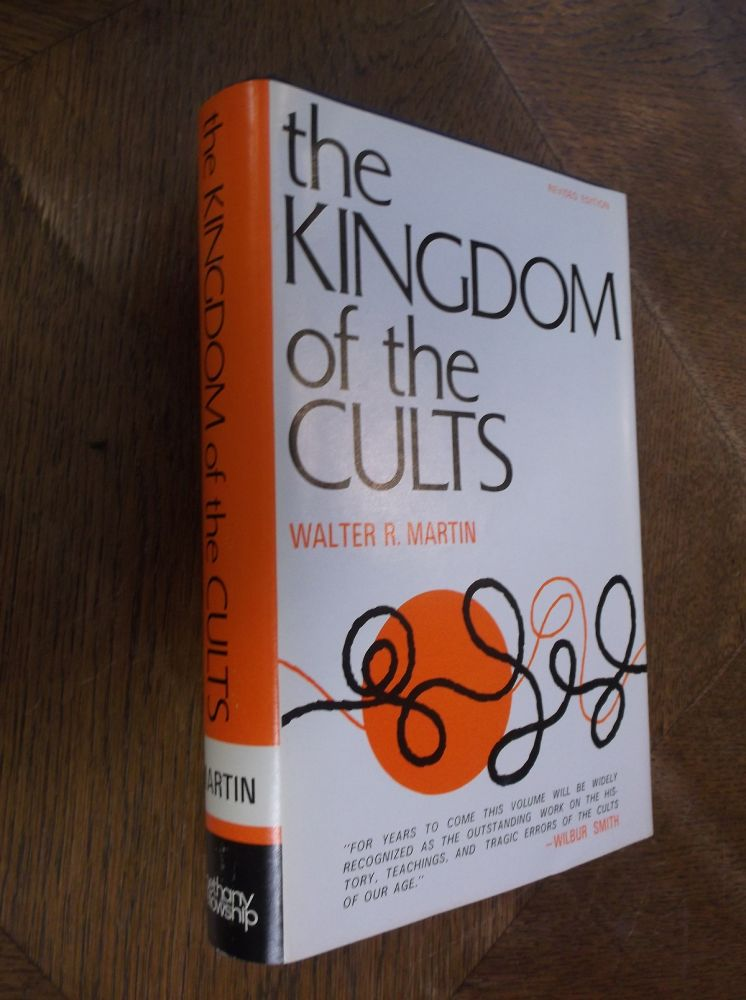 The Kingdom of the Cults: An Analysis of the Major Cult Systems in the Present Christian Era (Revised Edition). Walter R. Martin.