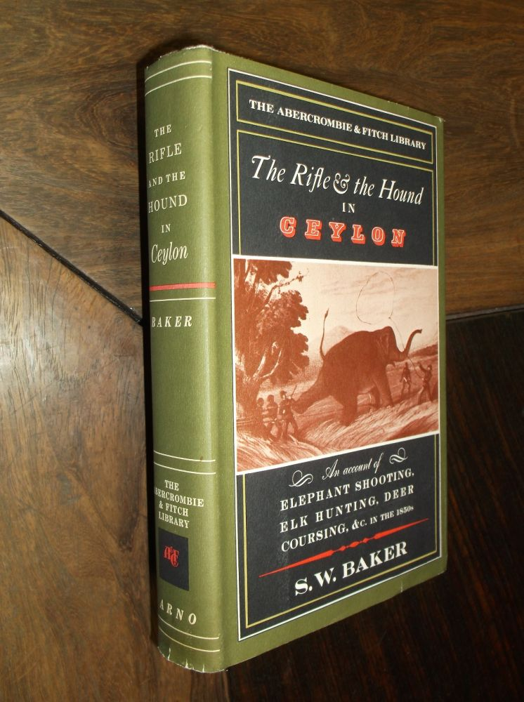 The Rifle & the Hound in Ceylon (The Abercrombie & Fitch Library). S. W. Baker.