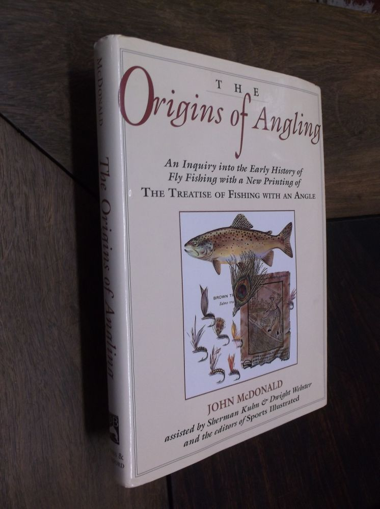 The Origins of Angling : An Inquiry into the Early History of Fly Fishing with a New Printing of The Treatise Of Fishing With An Angle. John McDonald.