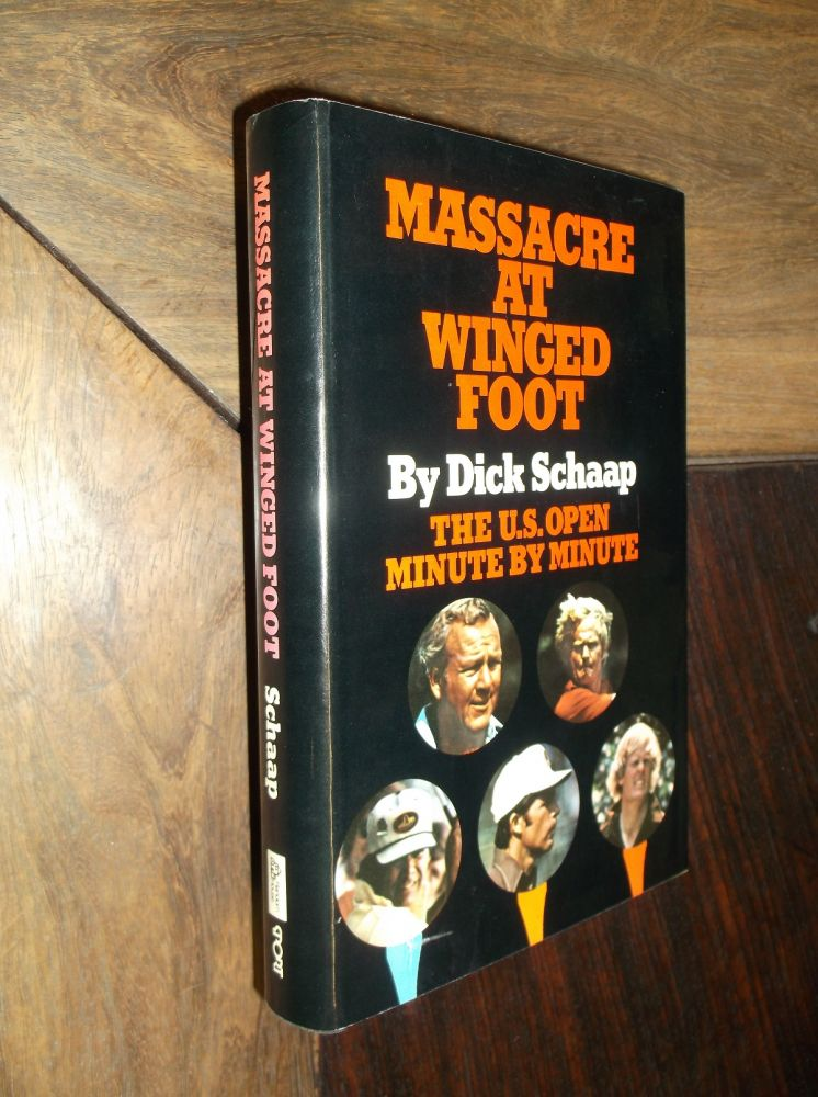 Massacre at Winged Foot: The U.S. Open Minute by Minute. Dick Schaap.