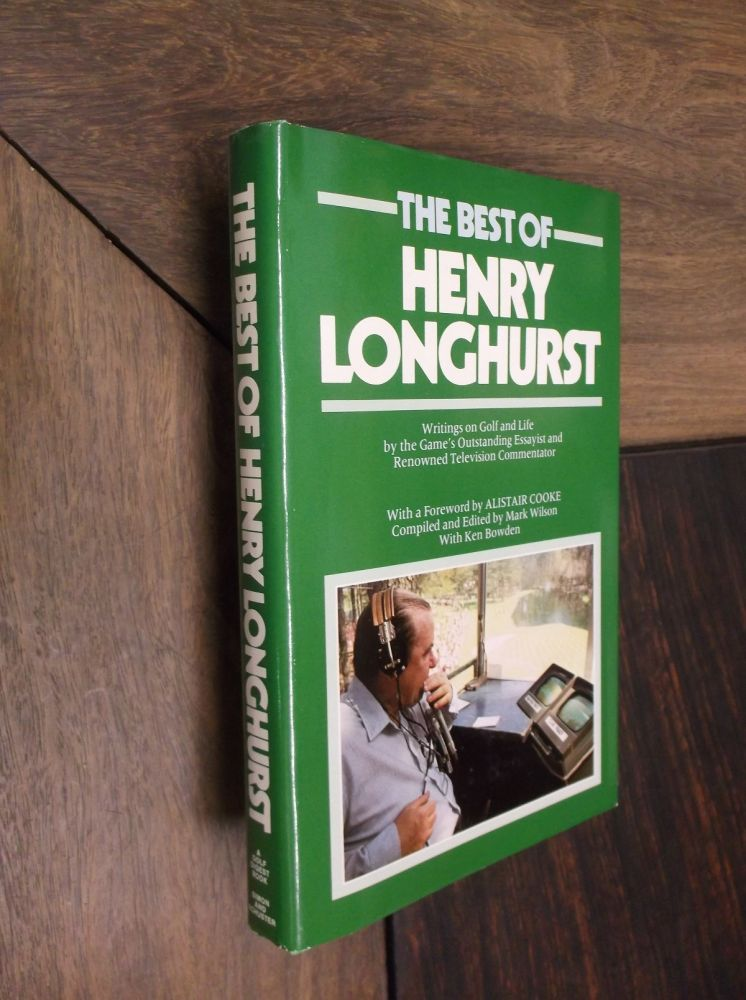 Best of Henry Longhurst: Writings on Golf and Life by the Game's Outstanding Essayist and Renowned Television Commentator. Henry Longhurst.