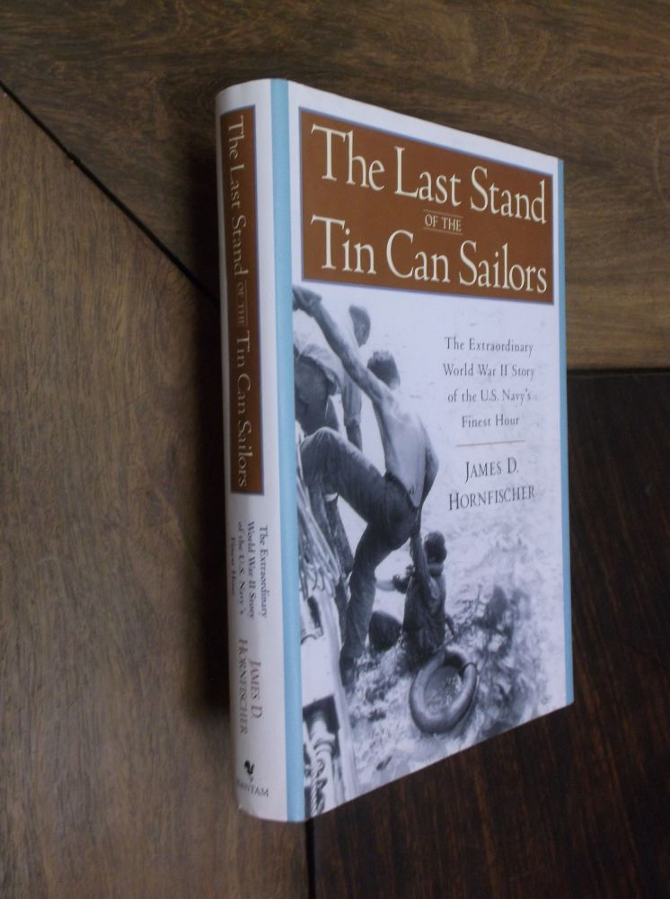 The Last Stand of the Tin Can Sailors: The Extraordinary World War II Story of the U. S. Navy's Finest Hour. James D. Hornfischer.