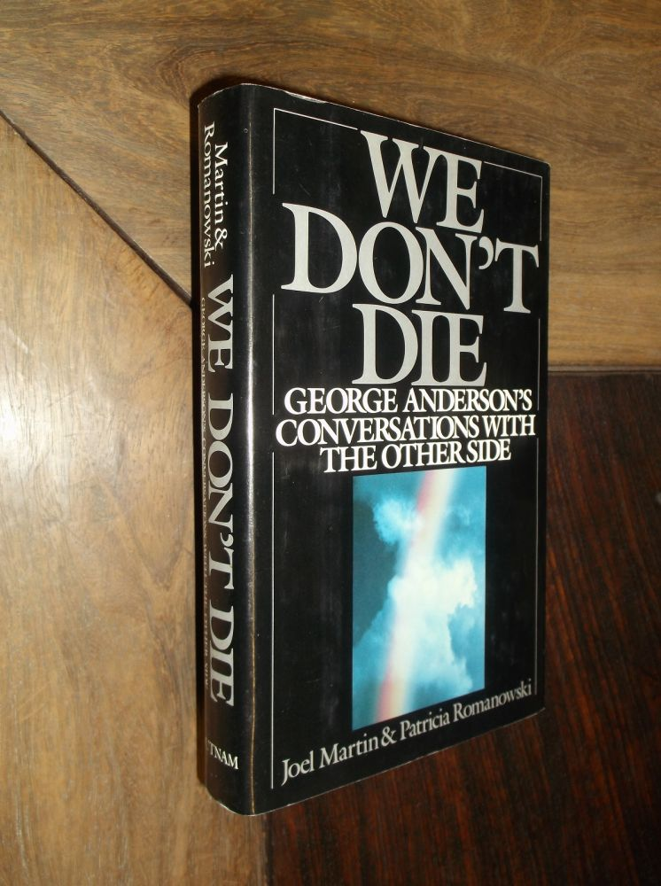 We Don't Die: George Anderson's Conversations with the Other Side. Joel Martin, Patricia Romanowski.