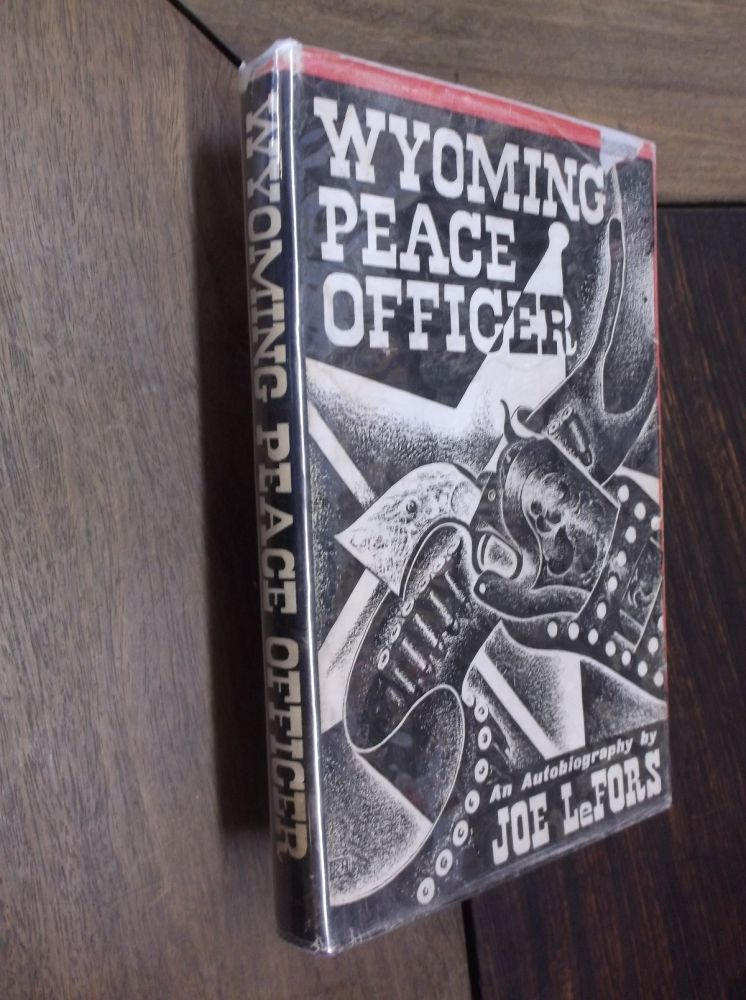 Wyoming Peace Officer: An Autobiography. Joe LeFors.