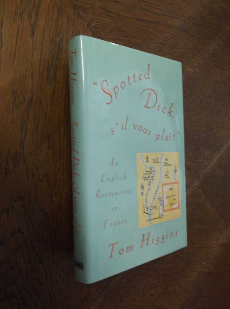 Spotted Dick, s'il vous plait : An English Restaurant in France. Tom Higgins.