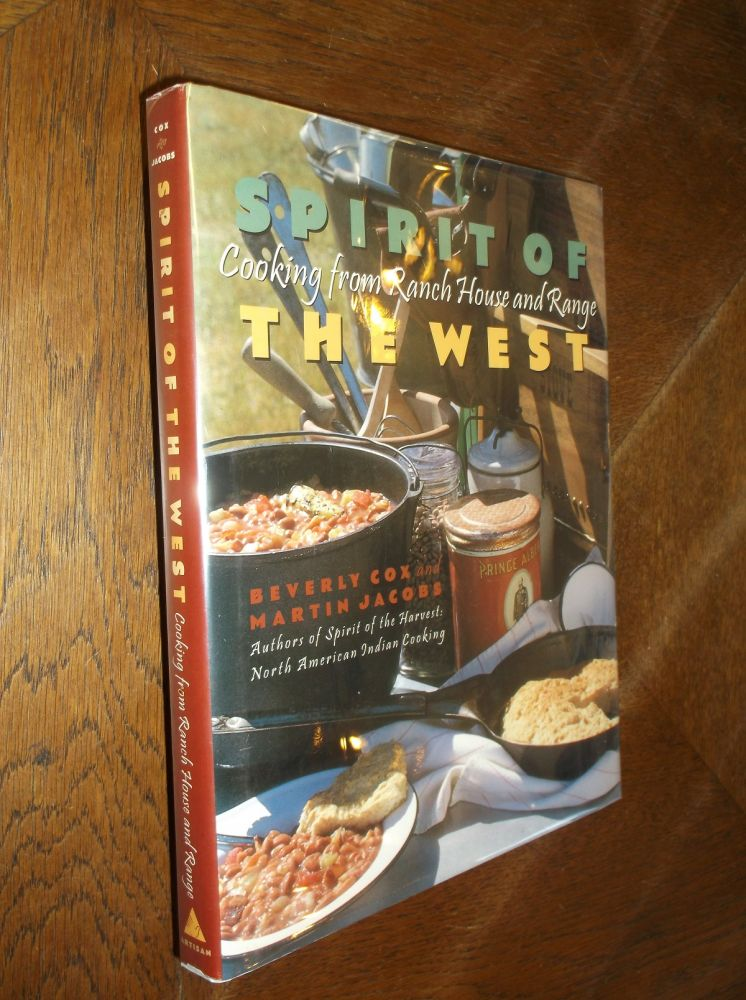Spirit of the West: Cooking from Ranch House and Range. Beverly Cox, Martin Jacobs.