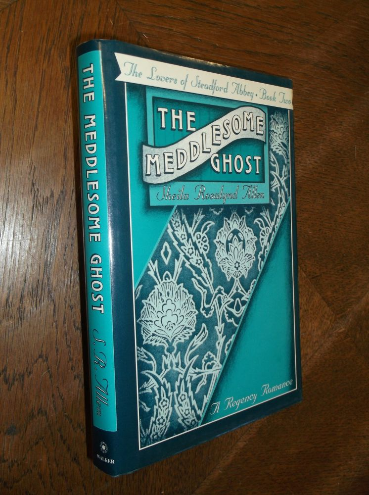 The Meddlesome Ghost: The Lovers of Steadford Abbey, Book II. Sheila Rosalynd Allen.