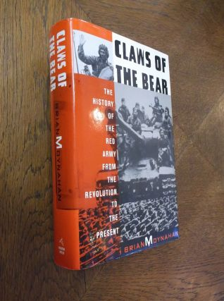 Claws of the Bear: The History of the Red Army from the Revolution to the Present. Brian Moynahan