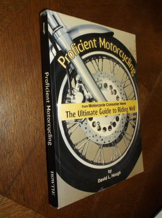 Proficient Motorcycling: The Ultimate Guide to Riding Well. David L. Hough