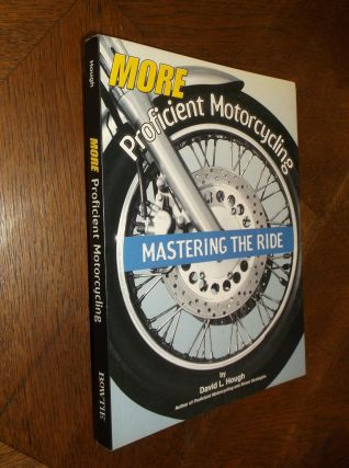 More Proficient Motorcycling: Mastering the Ride. David L. Hough
