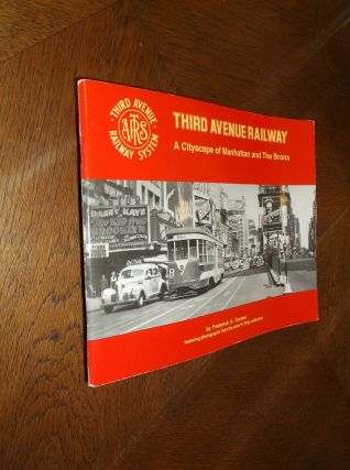 Third Avenue Railway: A Cityscape of Manhattan and the Bronx. Frederick A. Kramer