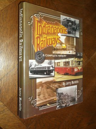 Indianapolis Railways: A Complete History of the Company and its Predecessors From 1864 to 1957....