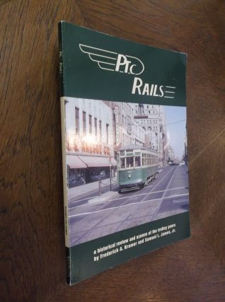 PRC Rails: A Historical Review and Scenes of the Trolley Years. Frederick A. Kramer, Samuel L....