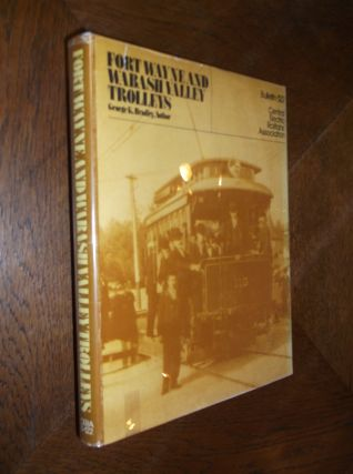 Fort Wayne and Wabash Valley Trolleys: Bulletin 122. George K. Bradley