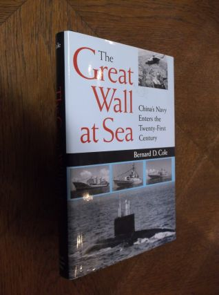 The Great Wall at Sea: China's Navy Enters the 21st Century. Bernard D. Cole