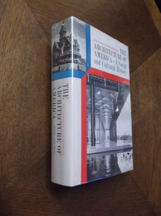 The Architecture of America: A Social and Cultural History. John Burchard, Albert Bush-Brown