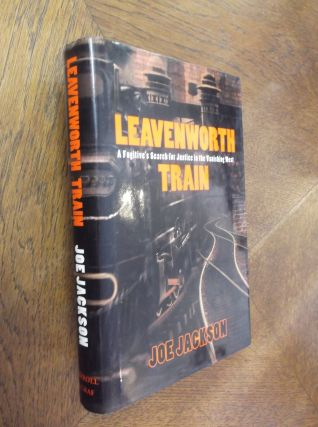 Leavenworth Train: A Fugitive's Search for Justice in the Vanishing West. Joe Jackson