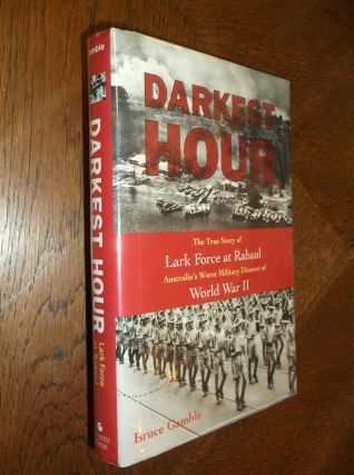 Darkest Hour: The True Story of Lark Force at Rabaul - Australia's Worst Military Disaster of...