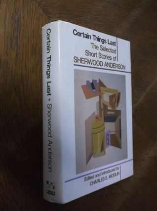 Certain Things Last: The Selected Short Stories of Sherwood Anderson. Sherwood Anderson, Charles...