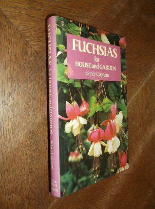 Fuchsias for House and Garden. Sidney Clapham