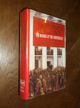 A Government of Our Own: The Making of the Confederacy. William C. Davis