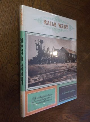 Rails West: A Collectors Album of a Vanishing Era in Railroadiana. George B. Abdill