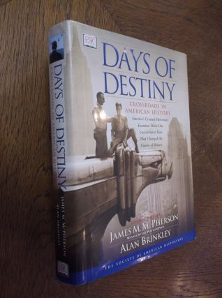 Days of Destiny: Crossroads in American History. James McPherson, Alan Brinkley
