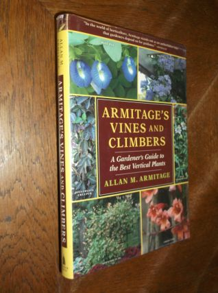 Armitage's Vines and Climbers: A Gardener's Guide to the Best Vertical Plants. Allan M. Armitage