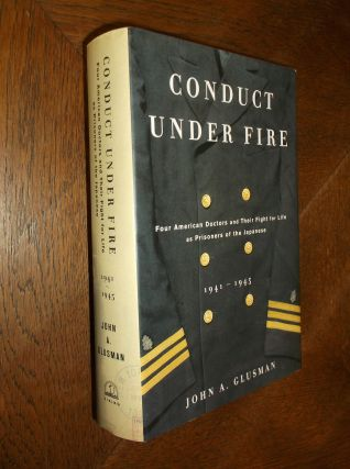 Conduct Under Fire: Four American Doctors and Their Fight for Life as Prisoners of the Japanese....