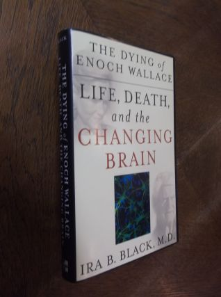 The Dying of Enoch Wallace: Life, Death, and the Changing Brain. Ira B. Black