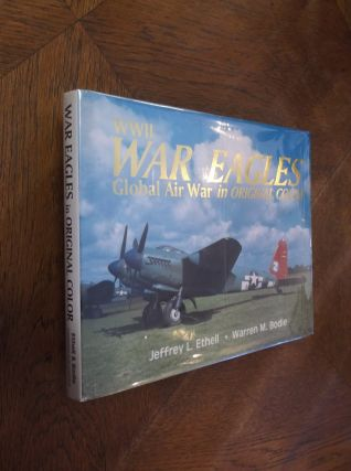 WWII War Eagles: Global Air War in Original Color. Jeffrey L. Ethell, Warren Bodie