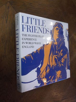 Little Friends: The Fighter Pilot Experience in WWII England. Philip Kaplan