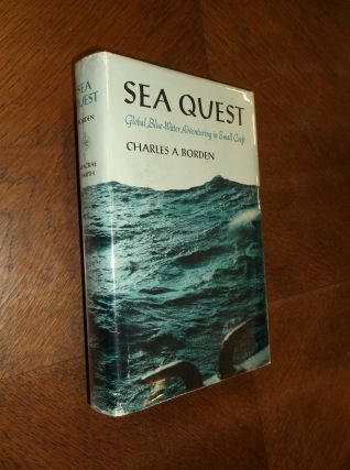 Sea Quest: Global Blue-Water Adventuring in Small Craft. Charles A. Borden