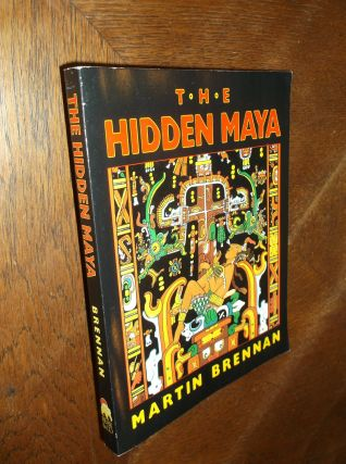 The Hidden Maya: A New Understanding of Maya Glyphs. Martin Brennan