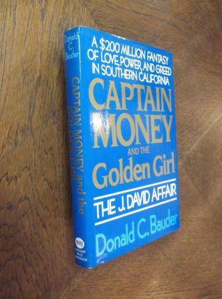 Captian Money and the Golden Girl: The J. David Affair. Donald C. Bauder