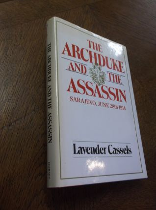 The Archduke and the Assassin: Sarajevo, June 28th 1914. Lavender Cassels