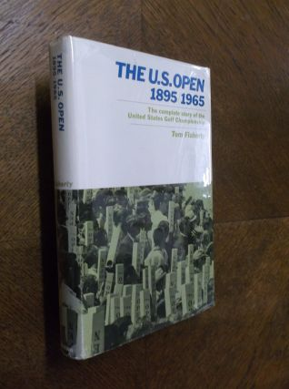 The U.S. Open 1895/1965: The Complete Story of the United States Golf Championship. Tom Flaherty