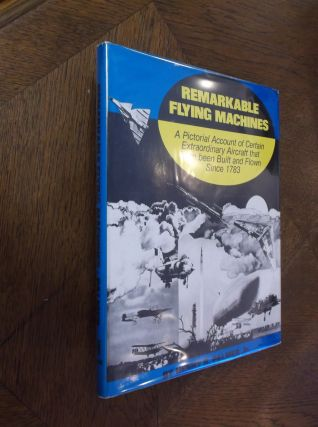Remarkable Flying Machines: A Pictorial Account of Certain Extraordinary Aircraft that have been...