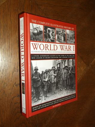 The Complete Illustrated History of World War I: A Concise Authoritative Account of the Course of...