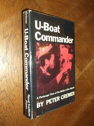 U-Boat Commander: A Periscope View of the Battle of the Atlantic. Peter Cremer