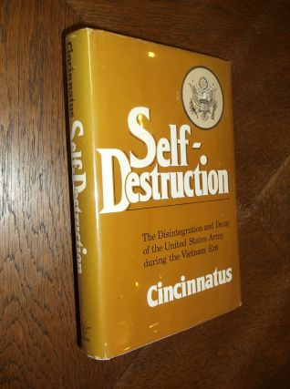 Self-Destruction: The Disintegration and Decay of the United States Army during the Vietnam Era....