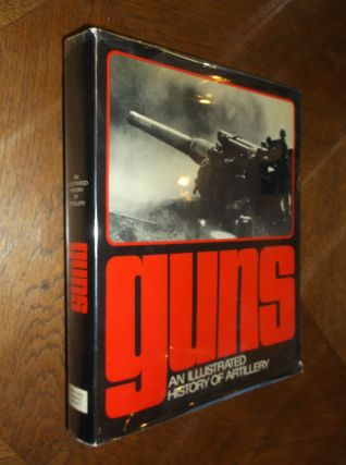 Guns: An Illustrated History of Artillery. Erich Egg, Joseph Jobe