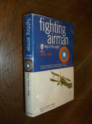 Fighting Airman/The Way of the Eagle/An Air Combat Classic. Charles J. Biddle