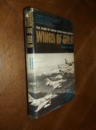 Wings of Gold: The Story of United States Naval Aviation. Roger A. Caras