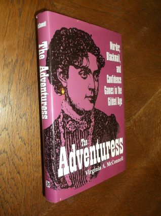 The Adventuress: Murder, Blackmail, and Confidence Games in the Gilded Age. Virginia A. McConnell