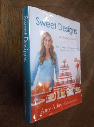 Sweet Designs: Bake It, Craft It, Style It. Amy Atlas